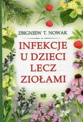 Infekcje u dzieci lecz ziołami - Nowak Zbigniew T. | mała okładka
