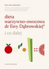 Dieta warzywno-owocowa dr Ewy Dąbrowskiej i co dalej - Dąbrowska Beata Anna | mała okładka