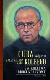 Cuda świętego Maksymiliana Marii Kolbego - Katarzyna Pytlarz | mała okładka
