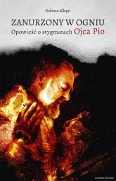 Zanurzony w ogniu Opowieść o stygmatach Ojca Pio - Roberto Allegri | mała okładka