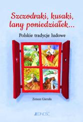Szczodraki, kusaki, lany poniedziałek... Polskie tradycje ludowe - Zenon Gierała | mała okładka