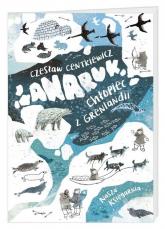 Anaruk chłopiec z Grenlandii - Centkiewicz Alina, Centkiewicz Czesław | mała okładka