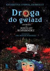 Droga do gwiazd Opowieść o Mikołaju Koperniku - Ziemnicka Katarzyna, Ziemnicki Paweł | mała okładka