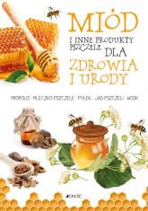 Miód i inne produkty pszczele dla zdrowia i urody - Anastasia Zanoncelli | mała okładka