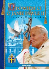 Opowiem ci o Janie Pawle II - Joanna Majewska | mała okładka