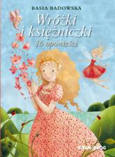 Wróżki i księżniczki 16 opowieści - Basia Badowska | mała okładka