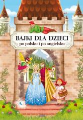 Bajki dla dzieci po polsku i po angielsku - Pietruszewska Maria, Piechocka-Empel Katarzyna | mała okładka