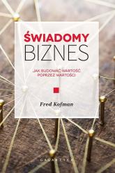 Świadomy biznes Jak budować wartość poprzez wartości - Fred Kofman | mała okładka