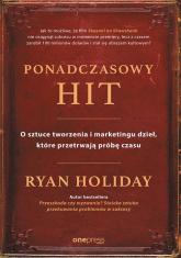 Ponadczasowy hit O sztuce tworzenia i marketingu dzieł, które przetrwają próbę czasu - Ryan Holiday | mała okładka