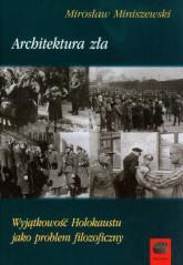 Architektura zła Wyjątkowość Holokaustu jako problem filozoficzny - Mirosław Miniszewski   mała okładka