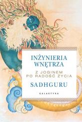Inżynieria wnętrza Z joginem po radość życia - Sadhguru Jaggi Vasudev   mała okładka