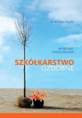 Szkółkarstwo ozdobne wybrane zagadnienia - Wiesław Szydło | mała okładka