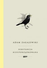 Substancja nieuporządkowana - Adam Zagajewski | mała okładka