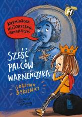 Sześć palców Warneńczyka - Grażyna Bąkiewicz | mała okładka