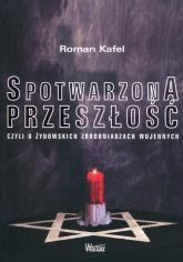 Spotwarzona przeszłość czyli o żydowskich zbrodniarzach wojennych - Roman Kafel | mała okładka