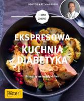 Ekspresowa kuchnia diabetyka Przepisy na każdy dzień - Matthias Riedl | mała okładka