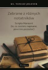 Zebrane z różnych notatników Scripta Maneant (to, co zostało napisane, powinno pozostać) - Tomasz Jelonek | mała okładka
