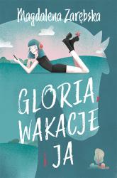 Gloria, wakacje i ja - Magdalena Zarębska | mała okładka