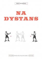 Na dystans. Rozważania socjologiczne o boksie - Marcin Darmas | mała okładka