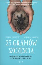 25 gramów szczęścia Historia kolczastego stworzenia, które skruszyło ludzkie serce - Vacchetta Massimo, Tomaselli Antonella | mała okładka
