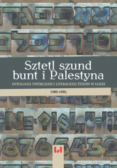 Sztetl szund bunt i Palestyna Antologia twórczości literackiej Żydów w Łodzi (1905–1939) -  | mała okładka