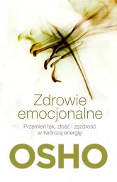 Zdrowie emocjonalne Przemień lęk, złość i zazdrość w twórczą energię - Osho | mała okładka
