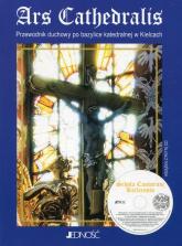 Ars Cathedralis Przewodnik duchowy po bazylice katedralnej w Kielcach + płyta CD - Hanna Szmigielska | mała okładka