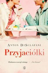 Przyjaciółki - Anton DiSclafani | mała okładka