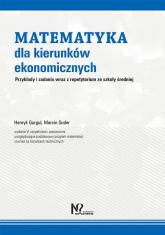 Matematyka dla kierunków ekonomicznych Przykłady i zadania wraz z repetytorium ze szkoły średniej - Gurgul Henryk, Suder Marcin   mała okładka