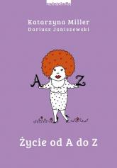 Życie od A do Z - Miller Katarzyna, Janiszewski Dariusz | mała okładka