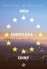 Unia Europejska - Chiny Nowe zjawiska w stosunkach handlowo-ekonomicznych - Puślecki Zdzisław W.   mała okładka