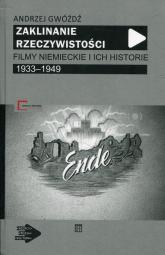 Zaklinanie rzeczywistości Filmy niemieckie i ich historie 1933-1949 - Andrzej Gwóźdź | mała okładka