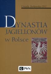 Dynastia Jagiellonów w Polsce - Urszula Borkowska | mała okładka