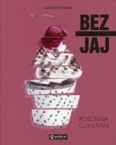 Bez jaj Roślinna cukiernia - Agata Wilkowska | mała okładka