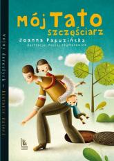 Mój tato szczęściarz - Joanna Papuzińska | mała okładka