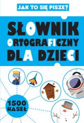 Słownik ortograficzny dla dzieci Jak to się pisze? -  | mała okładka