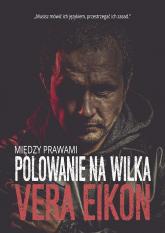 Między prawami Polowanie na wilka - Vera Eikon   mała okładka