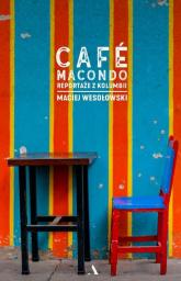 Café Macondo Reportaże z Kolumbii - Maciej Wesołowski | mała okładka