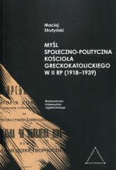 Myśl społeczno-polityczna Kościoła greckokatolickiego w II RP 1918-1939 - Maciej Strutyński | mała okładka