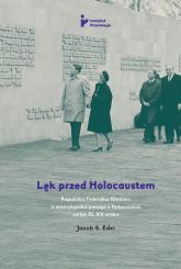 Lęk przed Holocaustem Republika Federalna Niemiec a amerykańska pamięć o Holocauście od lat 70. XX wieku - Eder Jacob S. | mała okładka