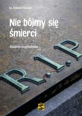 Nie bójmy się śmierci Kazania pogrzebowe - Edward Staniek | mała okładka