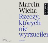 Rzeczy, których nie wyrzuciłem (Audiobook) - Marcin Wicha | mała okładka