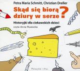 Skąd się biorą dziury w serze? Historyjki dla ciekawskich dzieci (Audiobook) - Petra Maria Schmitt, Christian Dreller | mała okładka
