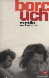 Wszystko co kocham Opowiadanie filmowe - Jacek Borcuch | mała okładka