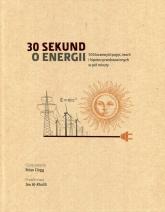 30 sekund o energii 50 kluczowych pojęć, teorii i hipotez przedstawionych w pół minuty - Brian Clegg | mała okładka
