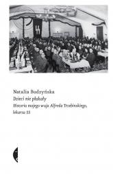 Dzieci nie płakały Historia mojego wuja Alfreda Trzebinskiego, lekarza SS - Natalia Budzyńska | mała okładka