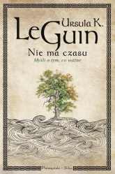 Nie ma czasu Myśli o tym, co ważne - K.Le Guin Ursula | mała okładka