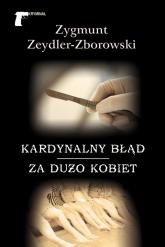 Kardynalny błąd / Za dużo kobiet - Zygmunt Zeydler-Zborowski | mała okładka