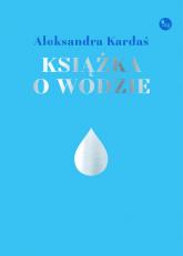 Książka o wodzie - Aleksandra Kardaś | mała okładka