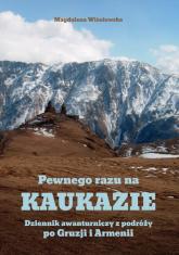 Pewnego razu na Kaukazie Dziennik awanturniczy z podróży po Gruzji i Armenii. - Magdalena Wiśniewska   mała okładka